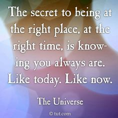 The secret to being in the right place and at the right time is... #inspiration #quote