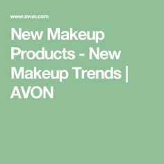 New Makeup Products - New Makeup Trends | AVON