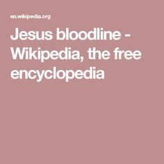 Jesus bloodline - Wikipedia, the free encyclopedia