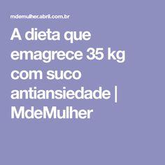 A dieta que emagrece 35 kg com suco antiansiedade   MdeMulher