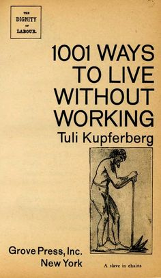 Tuli Kupferberg: 1001 Ways to Live without Working Books To Buy, Books To Read, My Books, Book Cover Art, Book Covers, Bizarre, Cool Books, Papi, Book Title