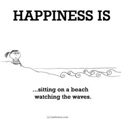 http://lastlemon.com/happiness/ha0141/ HAPPINESS IS...sitting on a beach watching the waves.