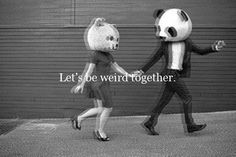 """Costumes - """"Let's be weird together."""""""