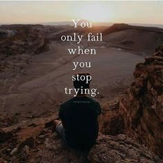 Positive Quotes : You only fail when you stop trying. - Hall Of Quotes Inspirational Words Of Wisdom, Meaningful Quotes, Wisdom Quotes, Words Quotes, Life Quotes, Sayings, Daily Quotes, Dream Quotes, Best Quotes