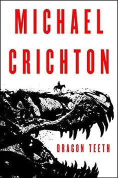 Dragon Teeth by Michael Crichton - May 2017 - Michael Crichton, the #1 New York Times bestselling author of Jurassic Park, returns to the world of paleontology in this recently discovered novel - a thrilling adventure set in the Wild West during the golden age of fossil hunting.
