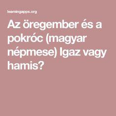 Az öregember és a pokróc (magyar népmese) Igaz vagy hamis?