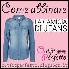 Outfit Perfetto: Come abbinare LA CAMICIA DI JEANS
