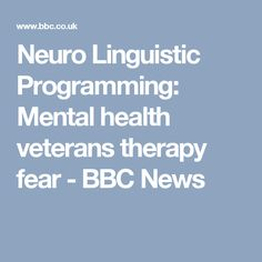 Neuro Linguistic Programming: Mental health veterans therapy fear - BBC News
