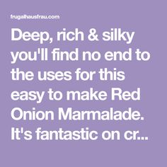 Deep, rich & silky you'll find no end to the uses for this easy to make Red Onion Marmalade. It's fantastic on crostini spread with Ricotta or on burgers. Chicken And Egg Noodles, Marmalade, Ricotta, Burgers, Frugal, Onion, Clever, Stuffed Peppers, Deep