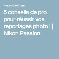 5 conseils de pro pour réussir vos reportages photo! | Nikon Passion