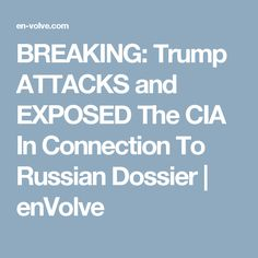 BREAKING: Trump ATTACKS and EXPOSED The CIA In Connection To Russian Dossier | enVolve