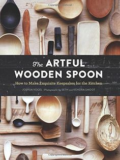 Joshua Vogel is a craftsman known for his artful hand-carved kitchenware. Here, he provides pages of inspiration and full how-to guide to creating your own heirloom pieces with a few basic tools.