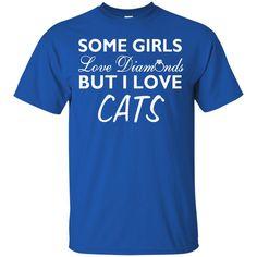 Cat Shirts Some Girls Love Diamonds But I Love Cats Funny T-shirts Hoodies Sweatshirt