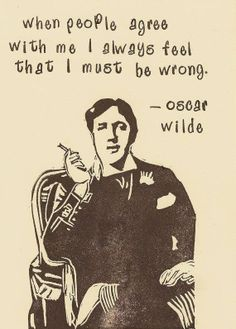 when people agree with me I always feel that.... - Oscar Wilde ENFP/ENTP