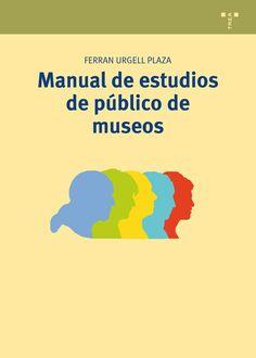 Manual de estudios de público de museos / Ferran Urgell Plaza. Trea, D.L. 2014