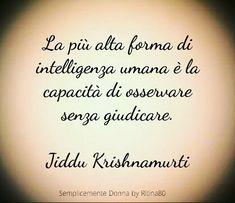 La più alta forma di intelligenza umana è la capacità di osservare senza giudicare. Jiddu Krishnamurti