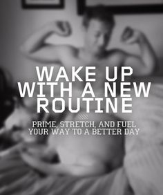 Wake Up with a New Routine: Prime, Stretch and Fuel Your Way to a Better Day