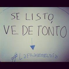 """""""Se listo. Ve de tonto"""". --------> #LaFrasedelDía"""