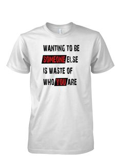 Wanting to be someone else is waste of who you are