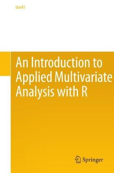 An Introduction to applied multivariate analysis with R / Brian Everitt, Torsten Hothorn