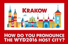 How do you pronounce Krakow, The World Youth Day 2016 host city? This video will help you get your pronunciation just right. https://www.youtube.com/watch?v=ArsS_KeUVEw