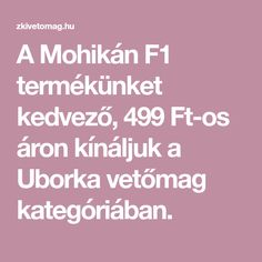 A Mohikán F1 termékünket kedvező, 499 Ft-os áron kínáljuk a Uborka vetőmag kategóriában.