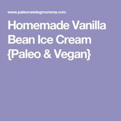 Homemade Vanilla Bean Ice Cream {Paleo & Vegan}