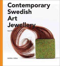 Contemporary Swedish Art Jewellery by Inger Wastberg  - Arvinius + Orfeus Publishing (January 1, 2014) - 224 pp