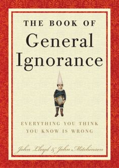 Right now The Book of General Ignorance by John Mitchinson and John Lloyd is…