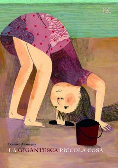 Beatrice Alemagna - La gigantesca piccola cosa