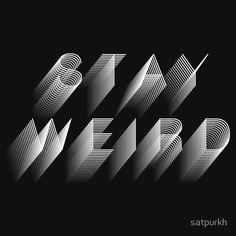 Stay Weird T-Shirt by satpurkh - Weird Shirts - Ideas of Weird Shirts - Stay Weird Graphic Design Fonts, Typographic Design, Typography Poster, Graphisches Design, Layout Design, Bright Colors Art, Inspiration Typographie, Flyer, Grafik Design