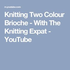 Knitting Two Colour Brioche - With The Knitting Expat - YouTube