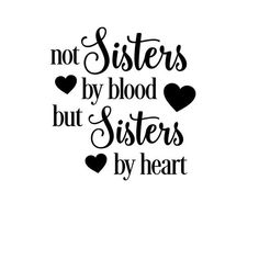 not sisters by blood but sisters by heart SVG CUT FILE Sisters By Heart Quotes, Besties Quotes, Cute Quotes, My Best Friend Quotes, Friends Like Sisters Quotes, Sister Friend Quotes, Best Friends Sister, Sister Quotes Humor, Bffs