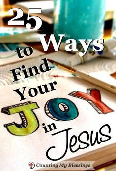 Focusing on junk equals dissatisfaction and sadness. Focusing on Jesus and the blessings He gives equals joy. Here are 25 ways you can find joy in Jesus.