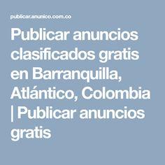 Publicar anuncios clasificados gratis en Barranquilla, Atlántico, Colombia | Publicar anuncios gratis House, Ideas, Barranquilla, Colombia, Home, Thoughts, Homes, Houses