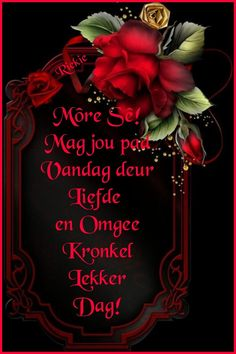 Lekker Dag, Goeie More, Good Morning Wishes, Afrikaans, Bible Quotes, Beautiful Pictures, Sayings, Do Your Thing, Lyrics