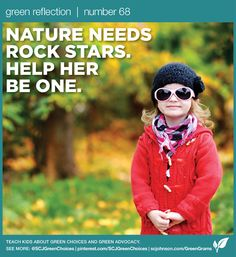 Nature needs rock stars. What do you do to help your kids learn to be #green? #GreenGrams