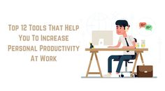 Top 12 Tools That Help You To Increase Personal Productivity At Work This article introduces tools that will help you improve your productivity. They are grouped into four categories: Time management Checklists Planners Project management. Each group allows solving a certain type of problems.