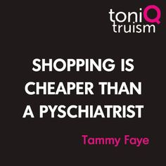 Shopping is more cheaper than psychiatrist! @m_osnaghi @newlifeAcoach @Lisa Phillips-Barton Ann Edwards