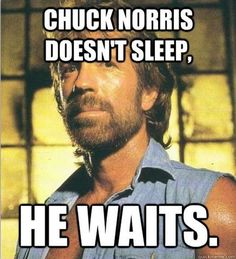Chuck Norris doesn´t sleep - he waits