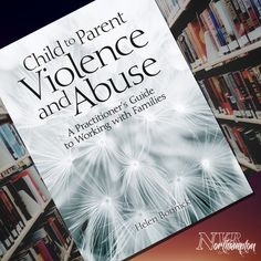 Child to Parent Violence and Abuse: A Practitioner's Guide to Working with Families - Helen Bonnick Recommended Reading, Philosophy, Families, Parenting, Children, Young Children, Boys, Kids, My Family