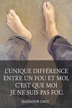 Salvador Dali - L'unique différence entre un fou et moi....c'est que moi je ne suis pas fou!