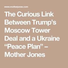"The Curious Link Between Trump's Moscow Tower Deal and a Ukraine ""Peace Plan"" – Mother Jones"