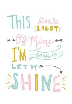 This Little Light of Mine, I'm Gonna Let It Shine. #motivational #quotes