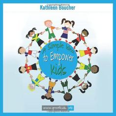 A Girl and Her Kindle: A Simple Idea to Empower Kids - Based on the Power of Love, Choice, and Belief by Kathleen Boucher