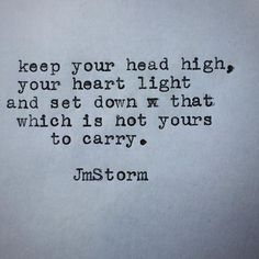 keep your head high, your heart light and set down that which is not yours to carry. Work Motivational Quotes, Work Quotes, Poetry Quotes, Great Quotes, Quotes To Live By, Me Quotes, Inspirational Quotes, Quotes Images, Hd Images