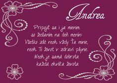 Andrea Pripojiť sa i ja mienim so želaním na deň menín Všetko zlé nech vždy Ťa minie, nech Ti život v zdraví plynie. Nech je samá dobrota každá chvíľa života