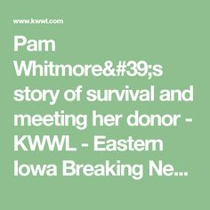 Pam Whitmore's story of survival and meeting her donor - KWWL - Eastern Iowa Breaking News, Weather, Closings