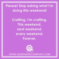 Crafting Humor, Scrapbooking Joke, Card Making Funny, Queen and Company Scrapbook Quotes, Scrapbook Blog, Scrapbook Pages, Scrapbooking, Sewing Humor, Knitting Humor, Craft Room Signs, Craft Rooms, Craft Quotes