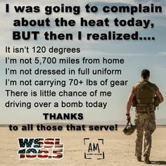 For real! Remember this when you go to complain about anything. It literally could always be worse! This deserves to be posted everywhere so everyone can see this and be reminded what our armed forces sacrifice for us! Military Quotes, Military Humor, Military Love, Military Service, Army Mom, Army Sister, Brother, Marine Mom, Poster